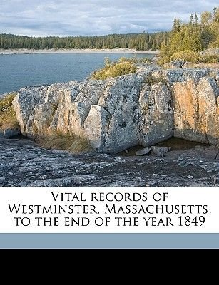 Vital Records of Westminster, Massachusetts, to the End of the Year 1849 (Paperback): Westminster Westminster