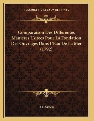 Comparaison Des Differentes Manieres Usitees Pour La Fondation Des Ouvrages Dans L'Eau de La Mer (1792) (French,...