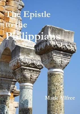 The Epistle to the Philippians (Paperback): Mark Allfree
