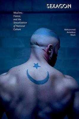 Sexagon - Muslims, France, and the Sexualization of National Culture (Paperback): Mehammed Amadeus Mack