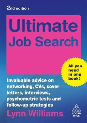 Ultimate Job Search - Invaluable Advice on Networking, CVs, Cover Letters, Interviews, Psychometric Tests and Follow-up...
