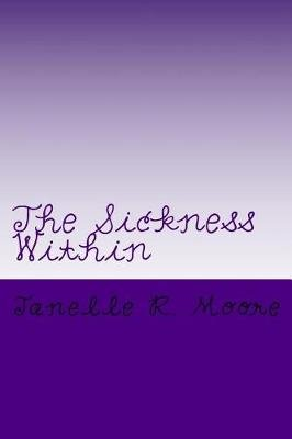 The Sickness Within (Paperback): Janelle Rae Moore