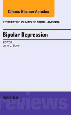 Bipolar Depression, an Issue of Psychiatric Clinics of North America (Hardcover): John L. Beyer