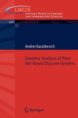Dynamic Analysis of Petri Net-Based Discrete Systems (Paperback): Andrei Karatkevich