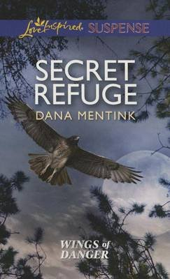 Secret Refuge (Paperback): Dana Mentink