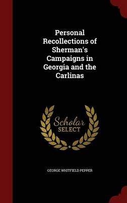Personal Recollections of Sherman's Campaigns in Georgia and the Carlinas (Hardcover): George Whitfield Pepper