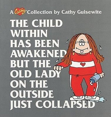 The Child within Has Been Awakened, but the Old Lady on the outside Just Collapse - A Cathy Collection (Paperback, Original...