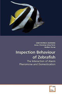 Inspection Behaviour of Zebrafish (Paperback): Sam Ogwang, Anne Christine, Anders Ferno