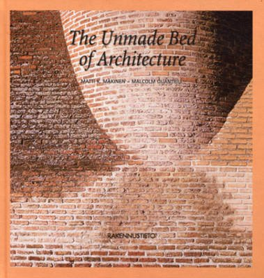 The Unmade Bed of Architecture (Hardcover): Matti K. Makinen, Malcolm Quantrill