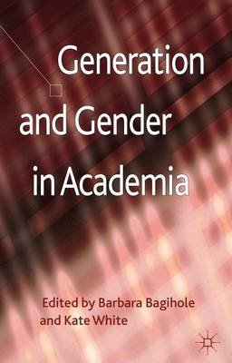 Generation and Gender in Academia (Electronic book text): Barbara Bagilhole, Kate White