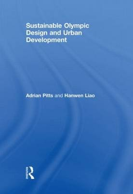 Sustainable Olympic Design and Urban Development (Hardcover): Adrian Pitts, Hanwen Liao