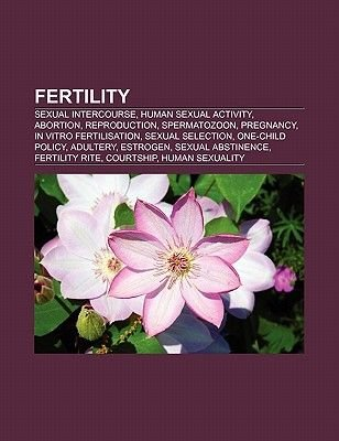 Fertility - Sexual Intercourse, Human Sexual Activity, Abortion, Reproduction, Spermatozoon, Pregnancy, in Vitro Fertilisation,...