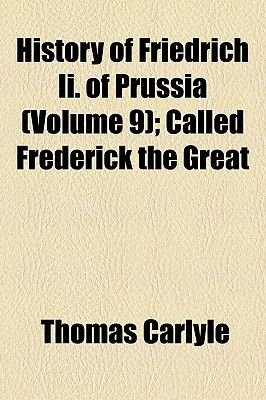 History of Friedrich II. of Prussia (Volume 9); Called Frederick the Great (Paperback): Thomas Carlyle