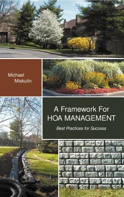 A Framework for Hoa Management - Best Practices for Success (Hardcover): Michael M. Miskulin