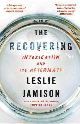 The Recovering - Intoxication and Its Aftermath (Hardcover): Leslie Jamison