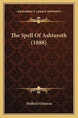 The Spell of Ashtaroth (1888) (Paperback): Duffield Osborne