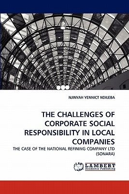 The Challenges of Corporate Social Responsibility in Local Companies (Paperback): Njinyah Yennict Ndileba