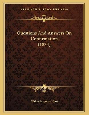 Questions and Answers on Confirmation (1834) (Paperback): Walter Farquhar Hook