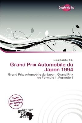 Grand Prix Automobile Du Japon 1994 (French, Paperback): Jerold Angelus