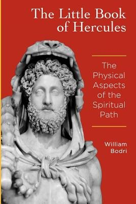 The Little Book of Hercules - The Physical Aspects of the Spiritual Path (Paperback): William Bodri
