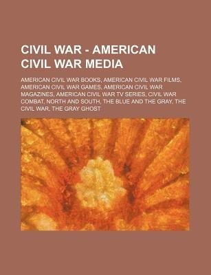 Civil War - American Civil War Media - American Civil War Books, American Civil War Films, American Civil War Games, American...