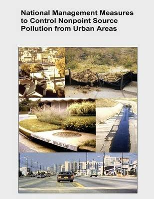 National Management Measures to Control Nonpoint Source Pollution from Urban Areas (Paperback): U.S. Environmental Protection...