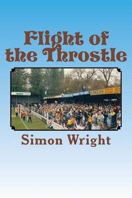 Flight of the Throstle - Wba in the Early 1990's (Paperback): Simon Wright