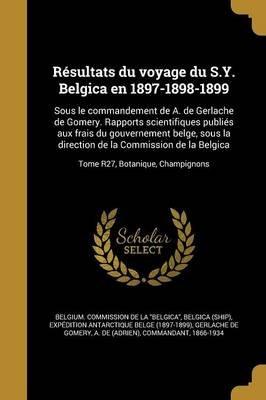 Resultats Du Voyage Du S.Y. Belgica En 1897-1898-1899 - Sous Le Commandement de A. de Gerlache de Gomery. Rapports...