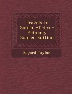 Travels in South Africa (Paperback, Primary Source): Bayard Taylor