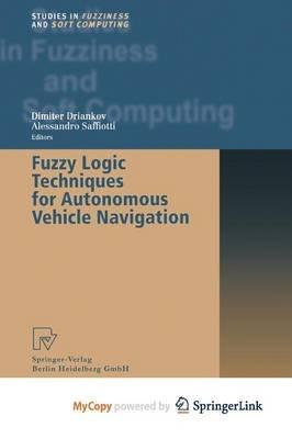 Fuzzy Logic Techniques for Autonomous Vehicle Navigation (Paperback): Dimiter Driankov, Alessandro Saffiotti