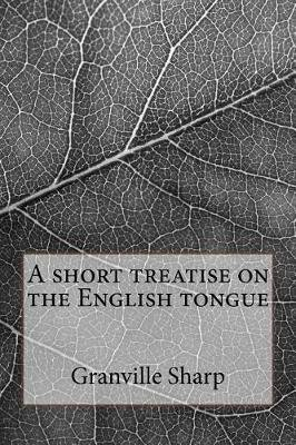 A Short Treatise on the English Tongue (Paperback): Granville Sharp