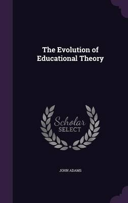 The Evolution of Educational Theory (Hardcover): John Adams