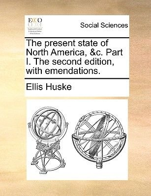 The Present State of North America, &C. Part I. the Second Edition, with Emendations. (Paperback): Ellis Huske