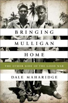 Bringing Mulligan Home - The Other Side of the Good War (Paperback, First Trade Paper Edition): Dale Maharidge