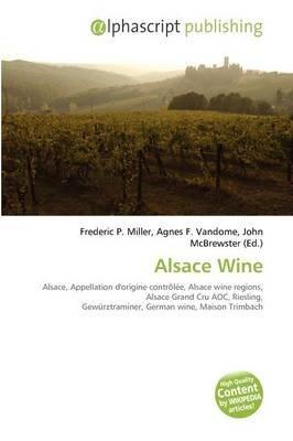 Alsace Wine (Paperback): Frederic P. Miller, Agnes F. Vandome, John McBrewster