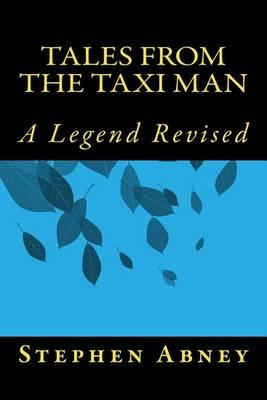 Tales from the Taxi Man - The Unedited Version (Paperback): MR Stephen M Abney
