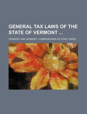 General Tax Laws of the State of Vermont (Paperback): Vermont