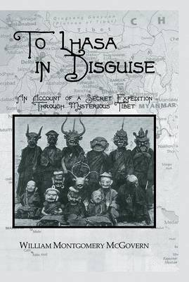 To Lhasa in Disguise (Paperback): William M. McGovern