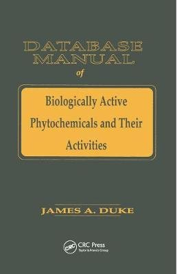 Database of Biologically Active Phytochemicals & Their Activity (Paperback): James A. Duke