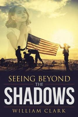 Seeing Beyond the Shadows (Paperback): William Clark