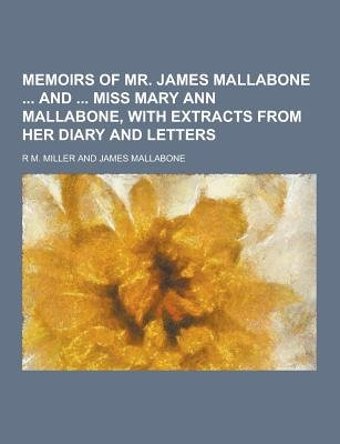 Memoirs of Mr. James Mallabone and Miss Mary Ann Mallabone, with Extracts from Her Diary and Letters (Paperback): R. M Miller