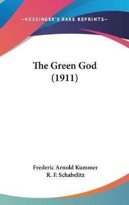 The Green God (1911) (Hardcover): Frederic Arnold Kummer