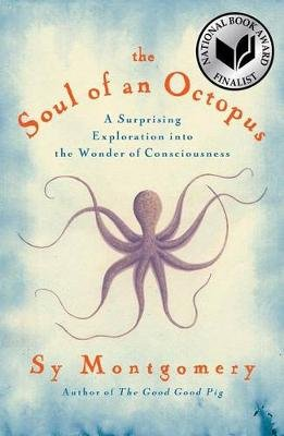 The Soul of an Octopus - A Surprising Exploration Into the Wonder of Consciousness (Hardcover): Sy Montgomery