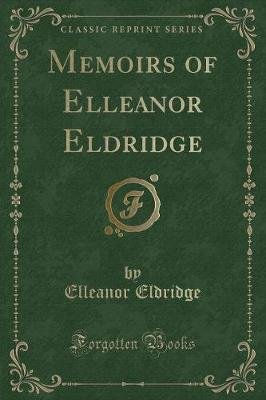 Memoirs of Elleanor Eldridge (Classic Reprint) (Paperback): Elleanor Eldridge