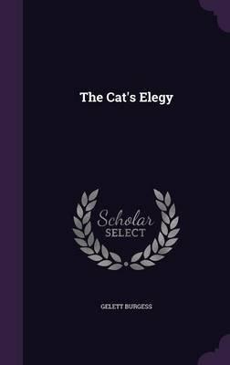 The Cat's Elegy (Hardcover): Gelett Burgess