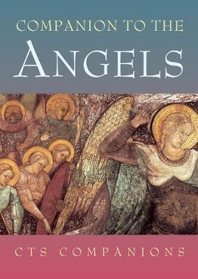 Companion to the Angels - A Little Handbook on the Truth About Angels (Paperback, New edition): J.B. Midgley