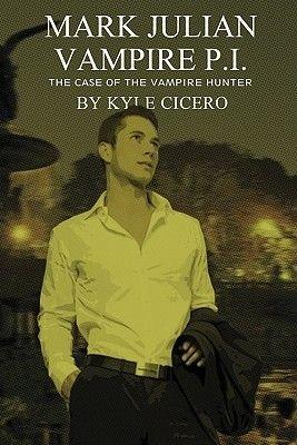 Mark Julian Vampire P.I. - The Case of the Vampire Hunter (Electronic book text): Kyle Cicero