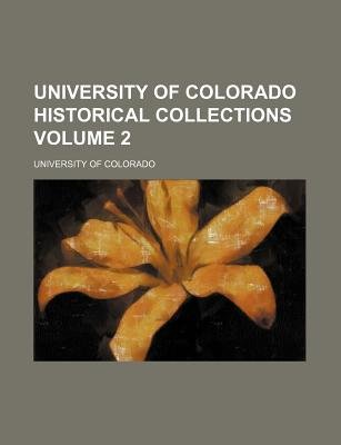 University of Colorado Historical Collections Volume 2 (Paperback): University of Colorado