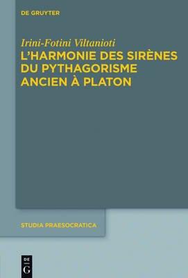 L'Harmonie Des Sirenes Du Pythagorisme Ancien a Platon (French, Electronic book text): Irini-Fotini Viltanioti