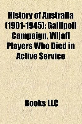 History of Australia (1901-1945) - Gallipoli Campaign, Vfl-Afl Players Who Died in Active Service (Paperback): Books Llc
